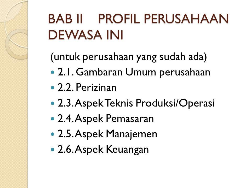 BAB IIPROFIL PERUSAHAAN DEWASA INI (untuk perusahaan yang sudah ada) 2.1. Gambaran Umum perusahaan 2.2. Perizinan 2.3. Aspek Teknis Produksi/Operasi 2