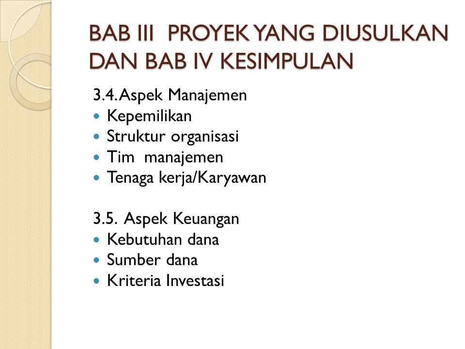 BAB III PROYEK YANG DIUSULKAN DAN BAB IV KESIMPULAN 3.4. Aspek Manajemen Kepemilikan Struktur organisasi Tim manajemen Tenaga kerja/Karyawan 3.5. Aspe