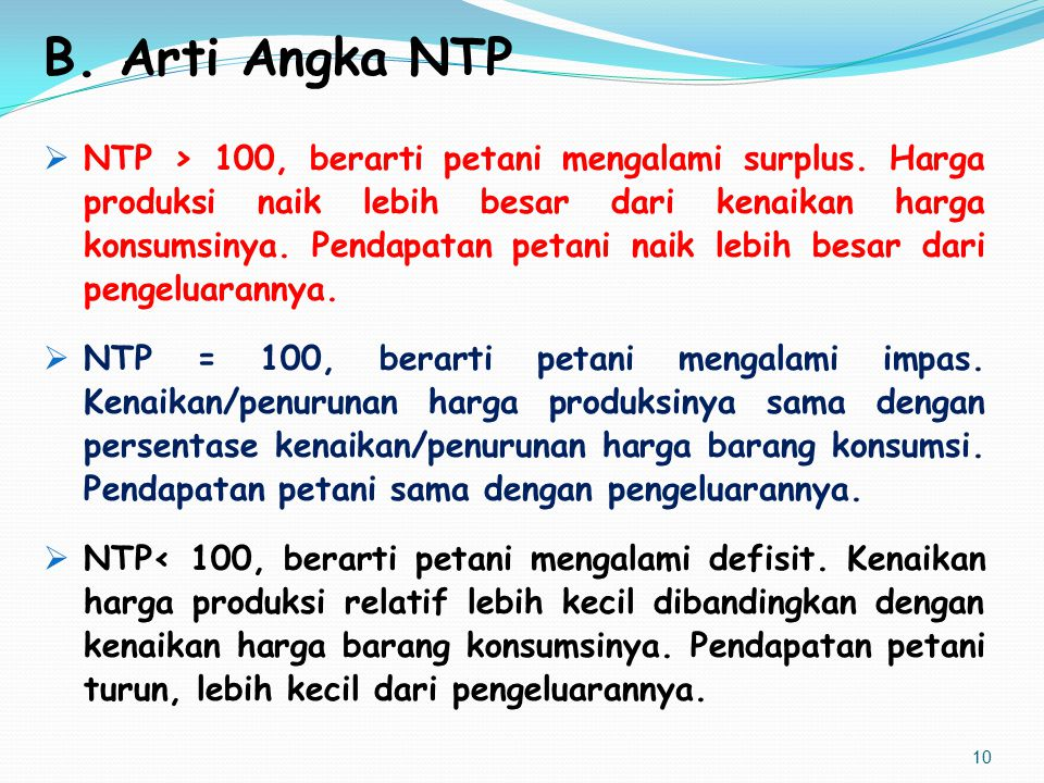 B. Arti Angka NTP  NTP > 100, berarti petani mengalami surplus. Harga produksi naik lebih besar dari kenaikan harga konsumsinya. Pendapatan petani na