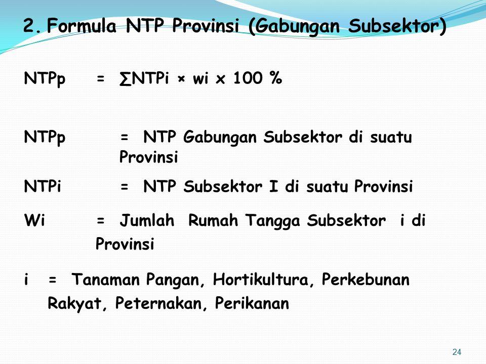2.Formula NTP Provinsi (Gabungan Subsektor) NTPp =∑NTPi × wi x 100 % NTPp= NTP Gabungan Subsektor di suatu Provinsi NTPi=NTP Subsektor I di suatu Prov