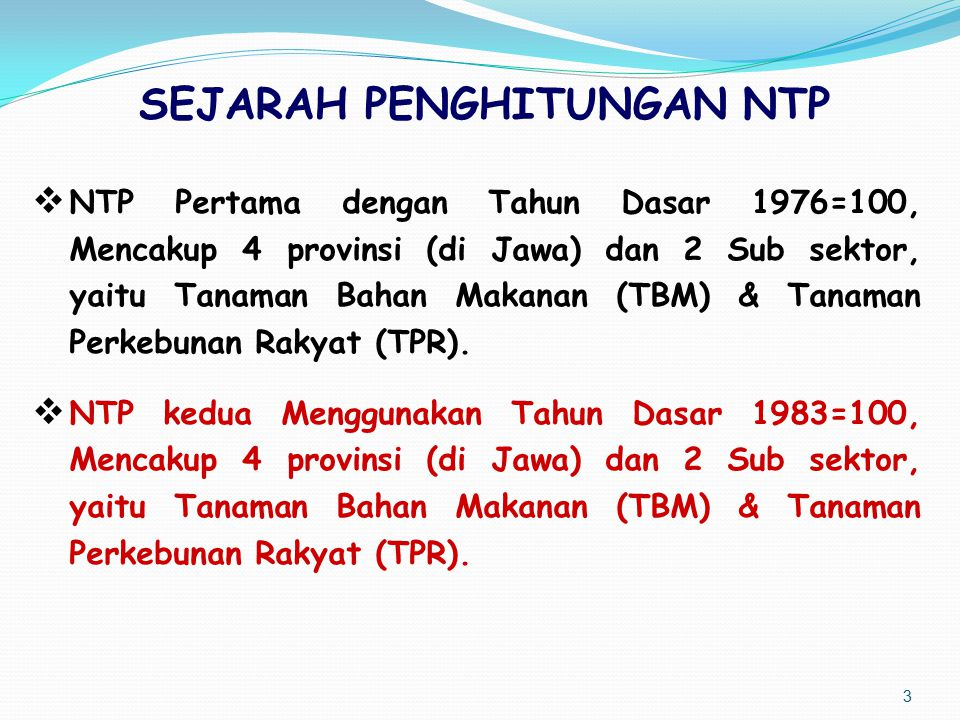 SEJARAH PENGHITUNGAN NTP  NTP Pertama dengan Tahun Dasar 1976=100, Mencakup 4 provinsi (di Jawa) dan 2 Sub sektor, yaitu Tanaman Bahan Makanan (TBM)