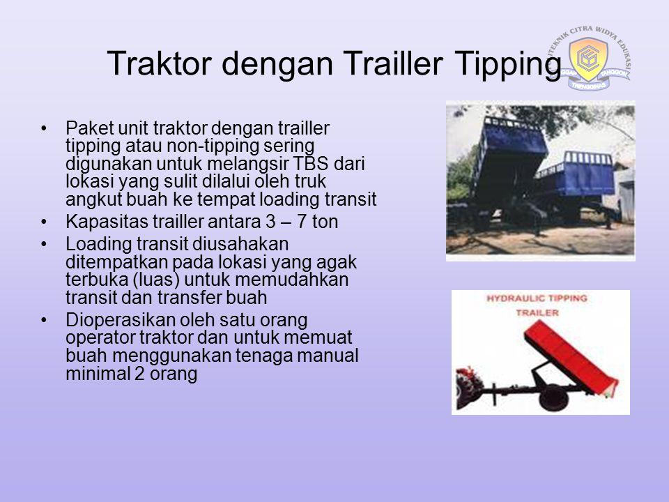 Traktor dengan Trailler Tipping Paket unit traktor dengan trailler tipping atau non-tipping sering digunakan untuk melangsir TBS dari lokasi yang suli