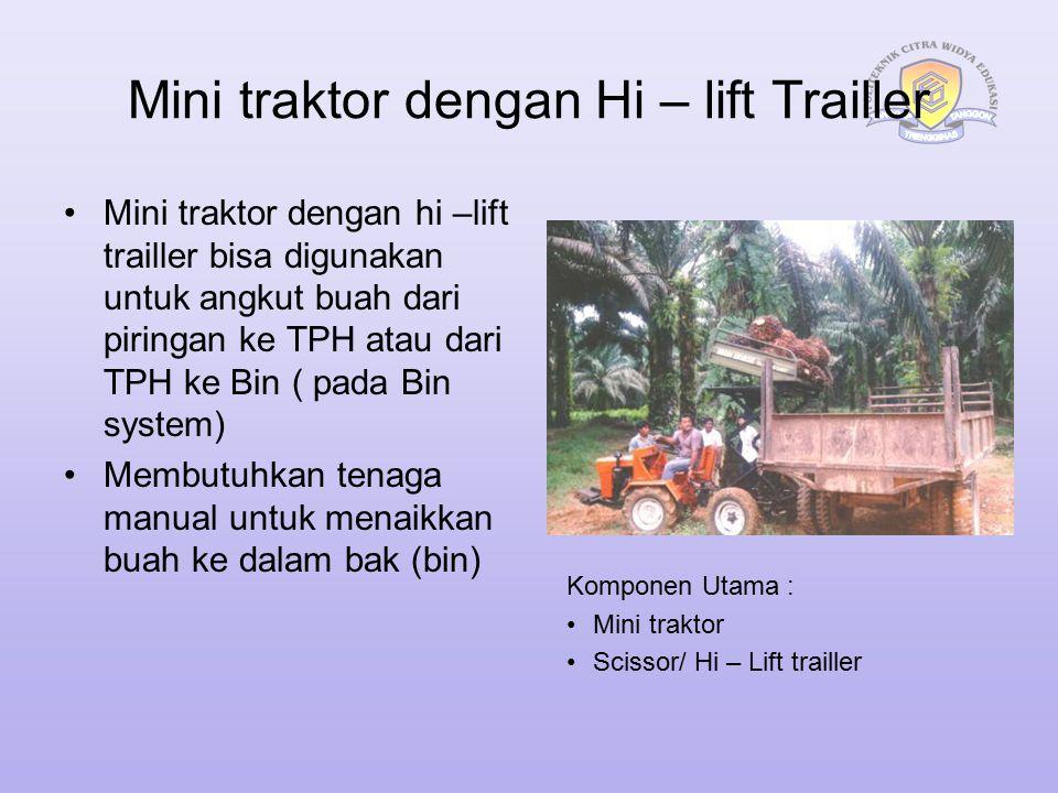 Mini traktor dengan Hi – lift Trailler Mini traktor dengan hi –lift trailler bisa digunakan untuk angkut buah dari piringan ke TPH atau dari TPH ke Bi