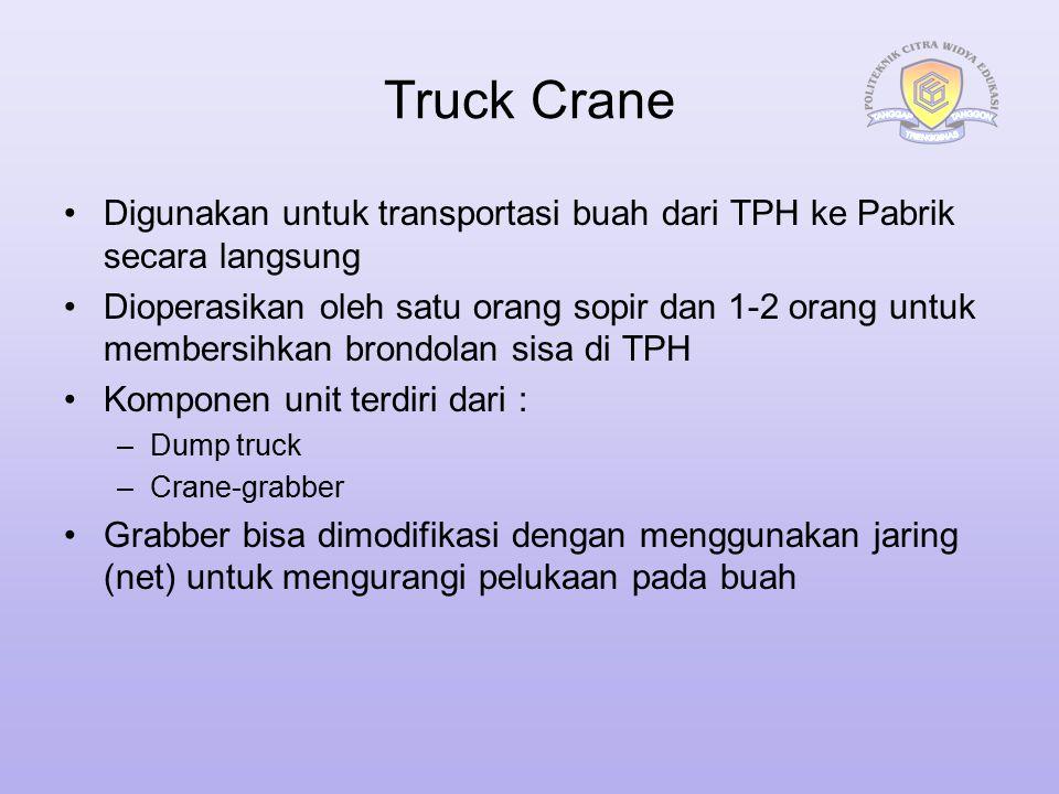 Truck Crane Digunakan untuk transportasi buah dari TPH ke Pabrik secara langsung Dioperasikan oleh satu orang sopir dan 1-2 orang untuk membersihkan b