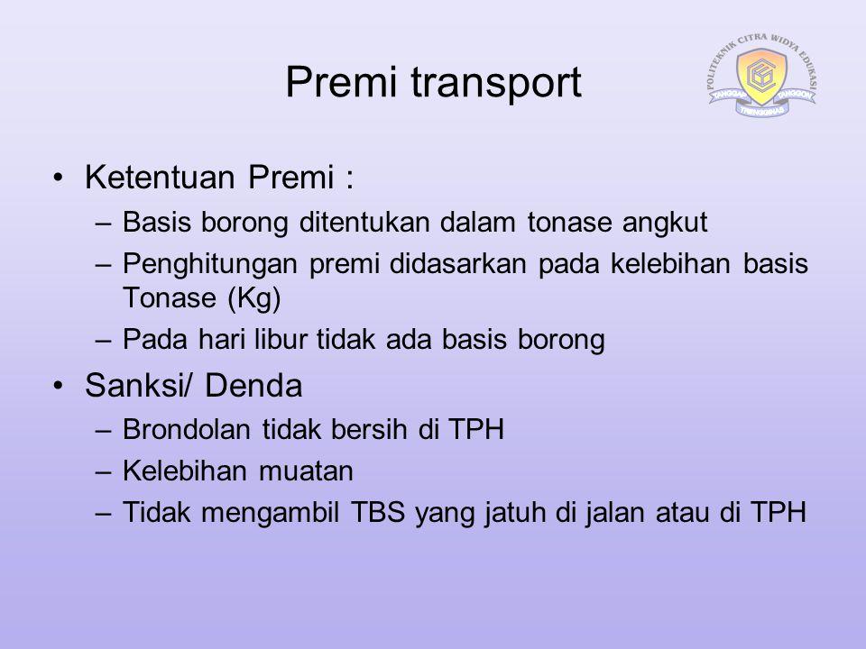 Premi transport Ketentuan Premi : –Basis borong ditentukan dalam tonase angkut –Penghitungan premi didasarkan pada kelebihan basis Tonase (Kg) –Pada h