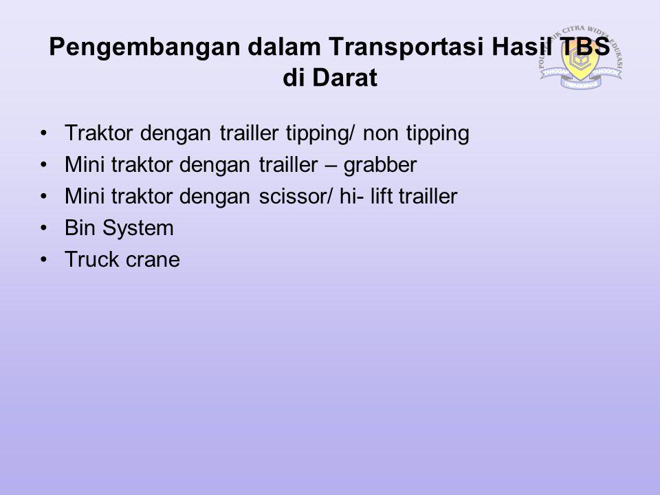 Pengembangan dalam Transportasi Hasil TBS di Darat Traktor dengan trailler tipping/ non tipping Mini traktor dengan trailler – grabber Mini traktor de