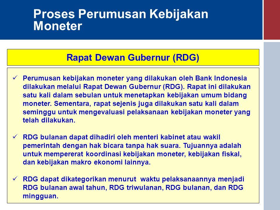 Proses Perumusan Kebijakan Moneter Rapat Dewan Gubernur (RDG) Perumusan kebijakan moneter yang dilakukan oleh Bank Indonesia dilakukan melalui Rapat D