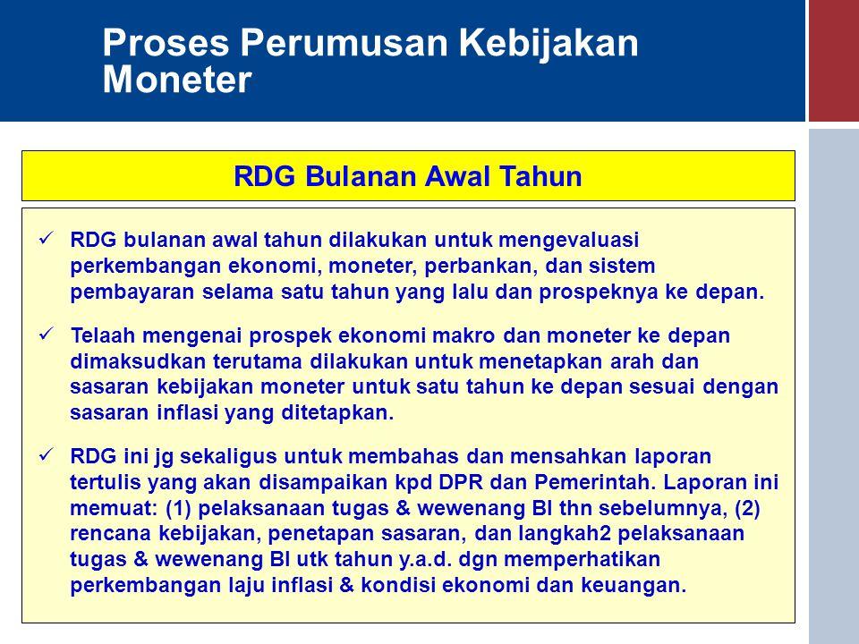 Proses Perumusan Kebijakan Moneter RDG Bulanan Awal Tahun RDG bulanan awal tahun dilakukan untuk mengevaluasi perkembangan ekonomi, moneter, perbankan
