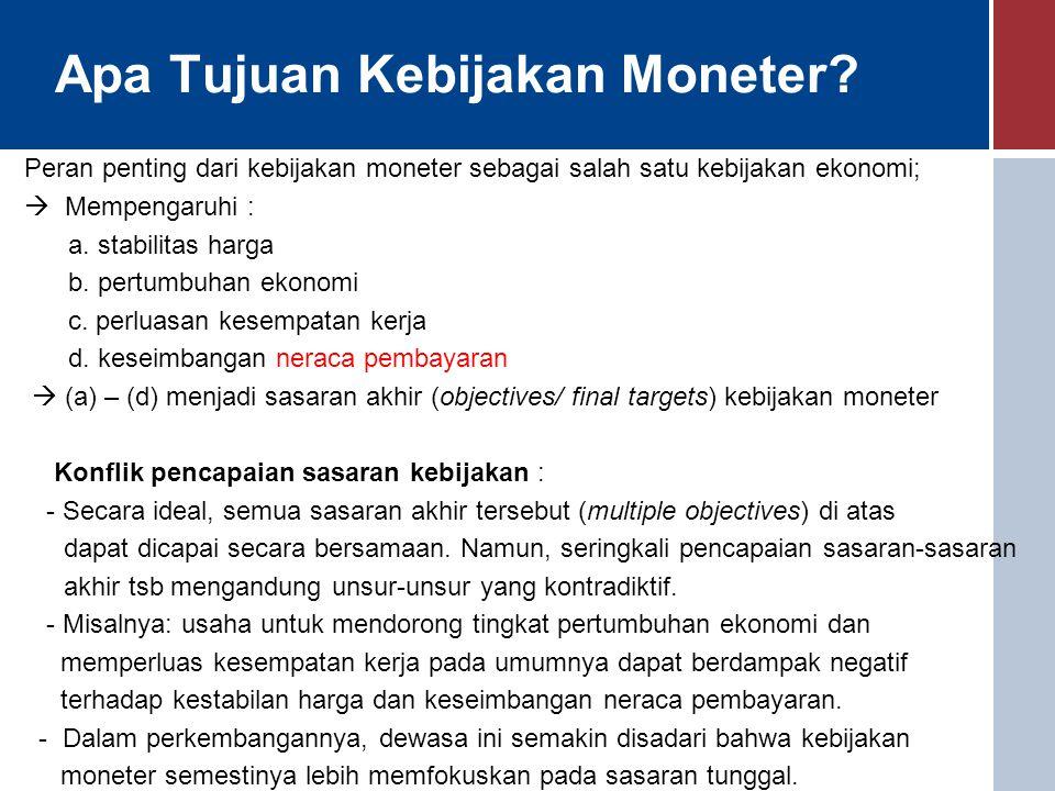 Apa Tujuan Kebijakan Moneter? Peran penting dari kebijakan moneter sebagai salah satu kebijakan ekonomi;  Mempengaruhi : a. stabilitas harga b. pertu