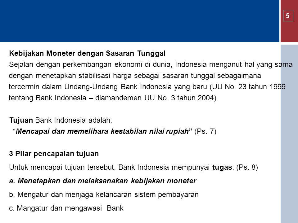 Kebijakan Moneter dengan Sasaran Tunggal Sejalan dengan perkembangan ekonomi di dunia, Indonesia menganut hal yang sama dengan menetapkan stabilisasi harga sebagai sasaran tunggal sebagaimana tercermin dalam Undang-Undang Bank Indonesia yang baru (UU No.