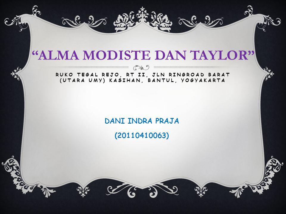 "DANI INDRA PRAJA (20110410063) RUKO TEGAL REJO, RT II, JLN RINGROAD BARAT (UTARA UMY) KASIHAN, BANTUL, YOGYAKARTA ""ALMA MODISTE DAN TAYLOR"""