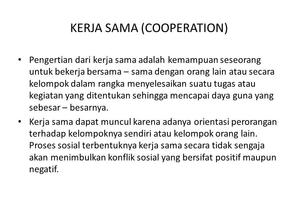KERJA SAMA (COOPERATION) Pengertian dari kerja sama adalah kemampuan seseorang untuk bekerja bersama – sama dengan orang lain atau secara kelompok dal