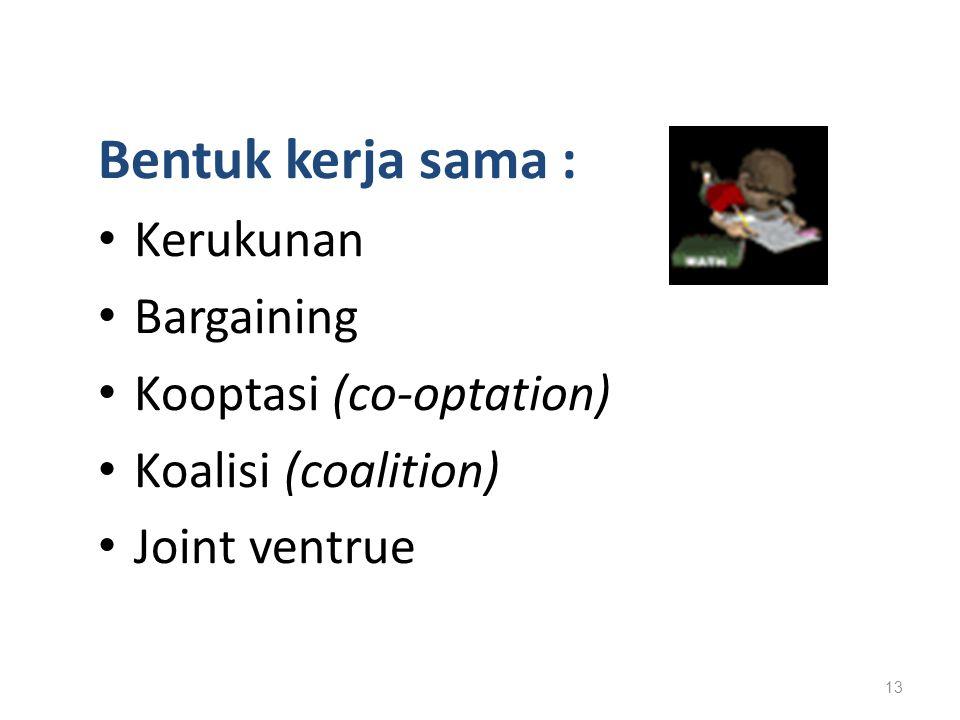 Bentuk kerja sama : Kerukunan Bargaining Kooptasi (co-optation) Koalisi (coalition) Joint ventrue 13