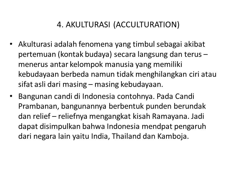 4. AKULTURASI (ACCULTURATION) Akulturasi adalah fenomena yang timbul sebagai akibat pertemuan (kontak budaya) secara langsung dan terus – menerus anta