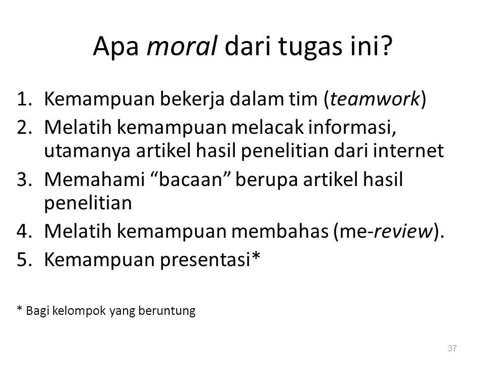 Apa moral dari tugas ini? 1.Kemampuan bekerja dalam tim (teamwork) 2.Melatih kemampuan melacak informasi, utamanya artikel hasil penelitian dari inter