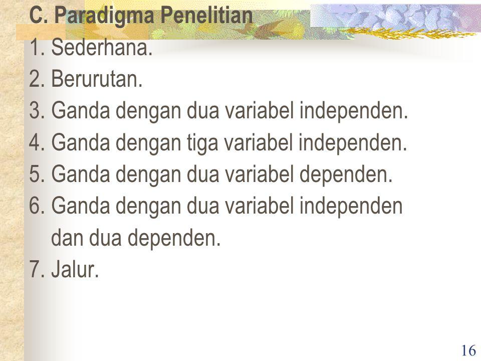 16 C.Paradigma Penelitian 1. Sederhana. 2. Berurutan.