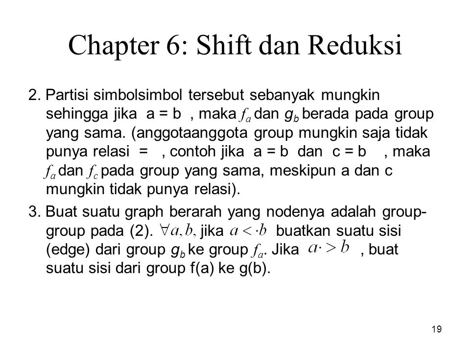 19 Chapter 6: Shift dan Reduksi 2. Partisi simbolsimbol tersebut sebanyak mungkin sehingga jika a = b, maka f a dan g b berada pada group yang sama.