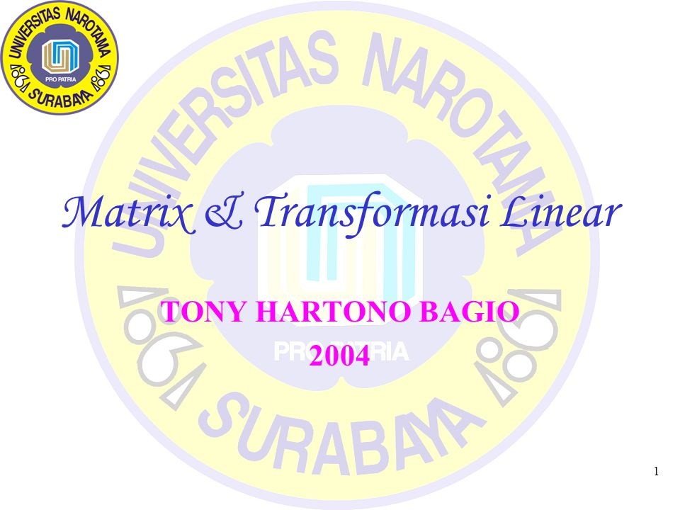 1 Matrix & Transformasi Linear TONY HARTONO BAGIO 2004