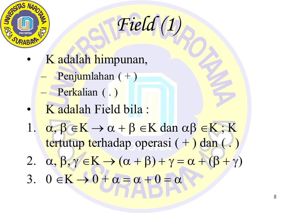 8 Field (1) K adalah himpunan, –Penjumlahan ( + ) –Perkalian (.