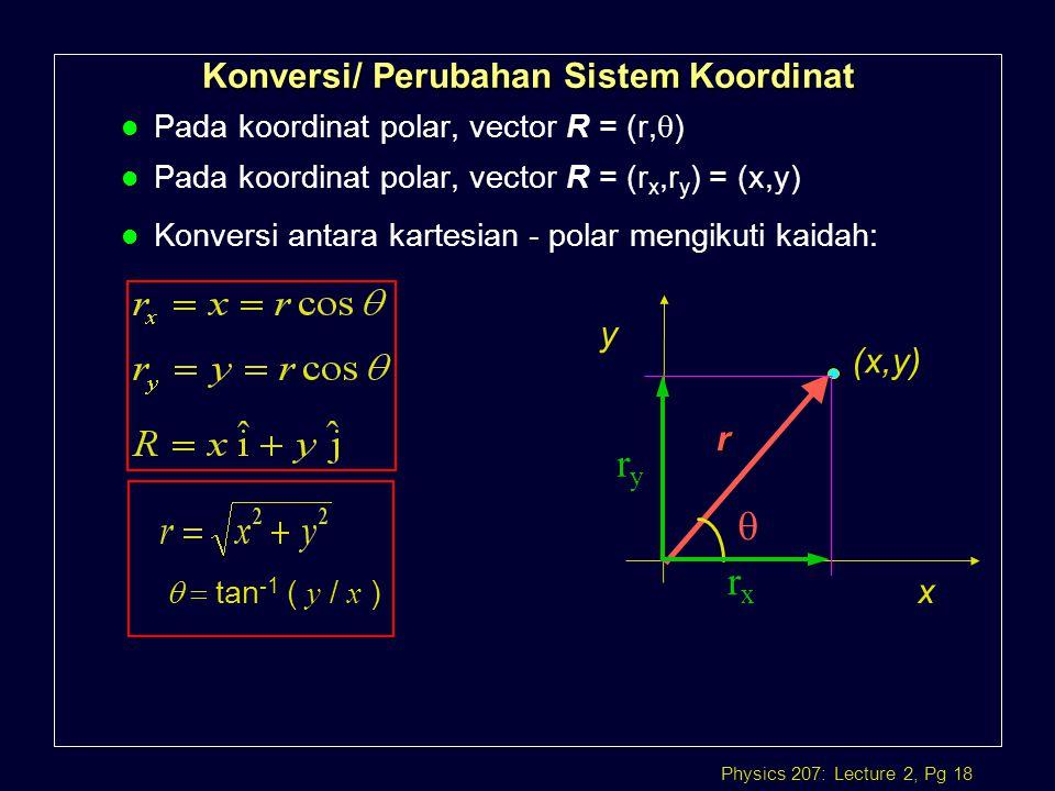 Physics 207: Lecture 2, Pg 18 Konversi/ Perubahan Sistem Koordinat Pada koordinat polar, vector R = (r,  ) l Pada koordinat polar, vector R = (r x,r