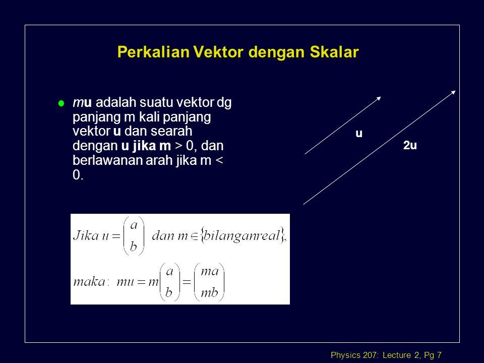 Physics 207: Lecture 2, Pg 18 Konversi/ Perubahan Sistem Koordinat Pada koordinat polar, vector R = (r,  ) l Pada koordinat polar, vector R = (r x,r y ) = (x,y) Konversi antara kartesian - polar mengikuti kaidah:  tan -1 ( y / x ) y x (x,y)  r ryry rxrx