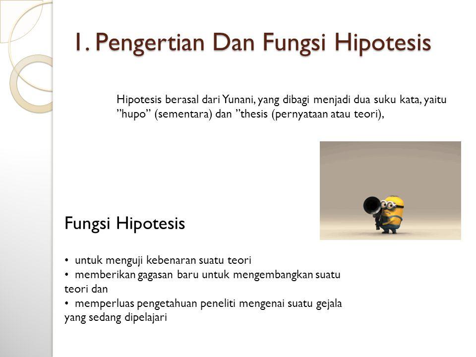 """1. Pengertian Dan Fungsi Hipotesis Hipotesis berasal dari Yunani, yang dibagi menjadi dua suku kata, yaitu """"hupo"""" (sementara) dan """"thesis (pernyataan"""