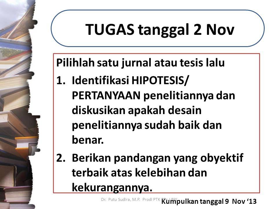 TUGAS tanggal 2 Nov Pilihlah satu jurnal atau tesis lalu 1.Identifikasi HIPOTESIS/ PERTANYAAN penelitiannya dan diskusikan apakah desain penelitiannya