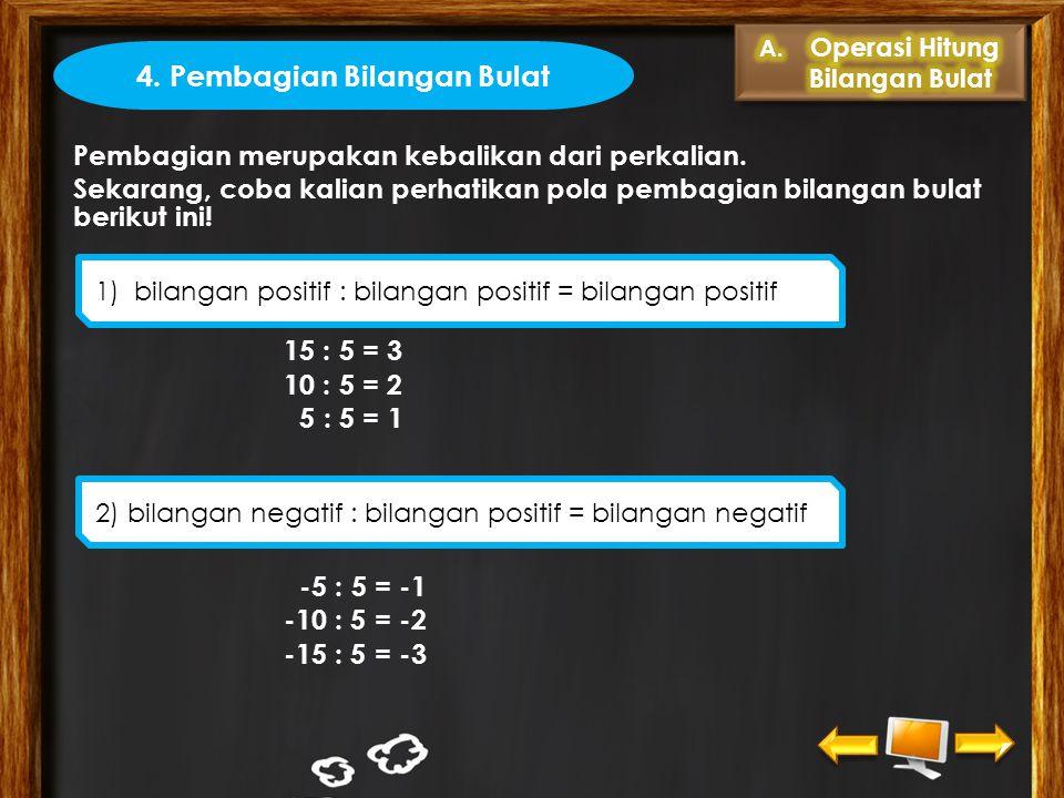 3 x (-5) = -15 2 x (-5) = -10 1 x (-5) = -5 -1 x (-5) = 5 -2 x (-5) = 10 -3 x (-5) = 15 3) bilangan positif x bilangan negatif = bilangan negatif 4) b