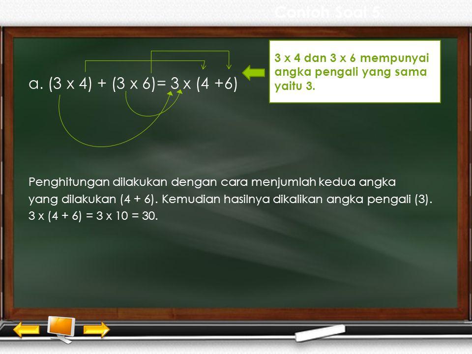 Catatan: Dengan a dan b sembarang bilangan bulat. 3. Sifat Distributif (Penyebaran) a x (b + c) = (a x b) + (a x c) a x (b – c ) = (a x b) – (a x c)