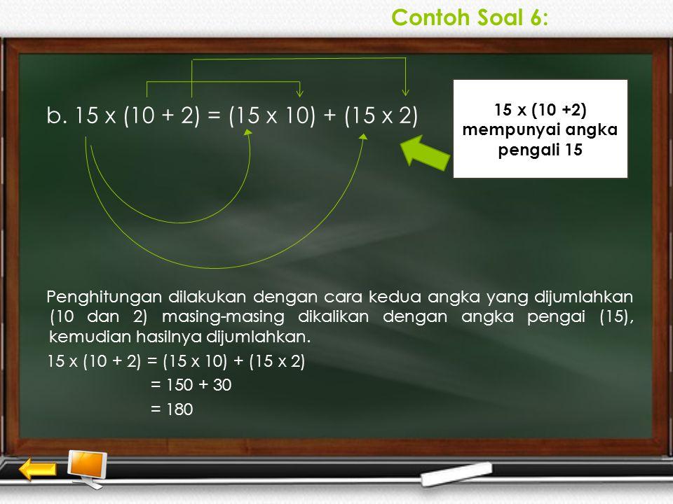 Contoh Soal 5: a. (3 x 4) + (3 x 6)= 3 x (4 +6) Penghitungan dilakukan dengan cara menjumlah kedua angka yang dilakukan (4 + 6). Kemudian hasilnya dik