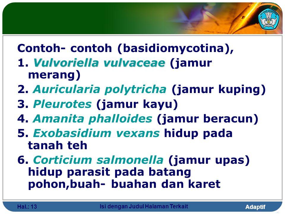 Adaptif Hal.: 13 Isi dengan Judul Halaman Terkait Contoh- contoh (basidiomycotina), Vulvoriella vulvaceae 1. Vulvoriella vulvaceae (jamur merang) 2. A