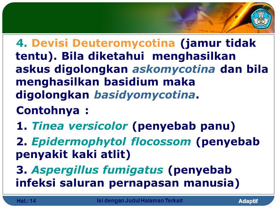 Adaptif Hal.: 14 Isi dengan Judul Halaman Terkait 4. Devisi Deuteromycotina (jamur tidak tentu). Bila diketahui menghasilkan askus digolongkan askomyc