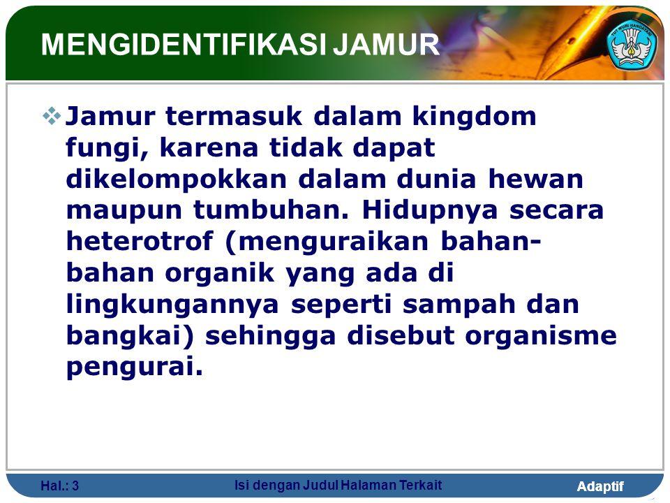 Adaptif Hal.: 3 Isi dengan Judul Halaman Terkait MENGIDENTIFIKASI JAMUR  Jamur termasuk dalam kingdom fungi, karena tidak dapat dikelompokkan dalam d