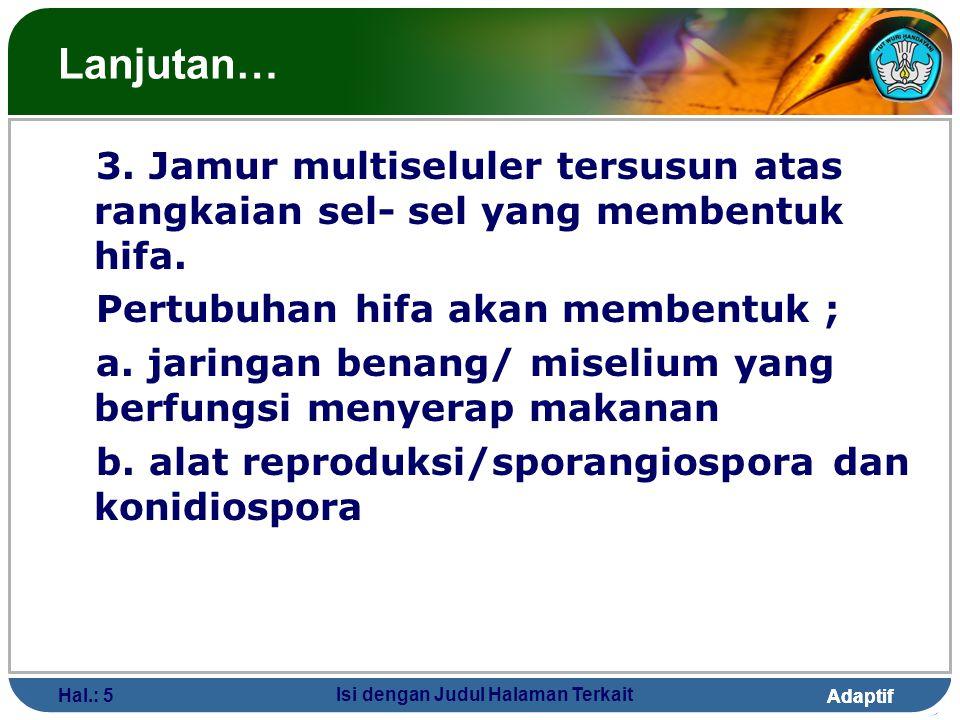 Adaptif Hal.: 5 Isi dengan Judul Halaman Terkait Lanjutan… 3. Jamur multiseluler tersusun atas rangkaian sel- sel yang membentuk hifa. Pertubuhan hifa
