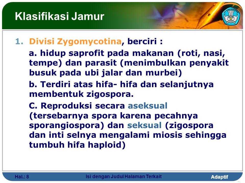 Adaptif Hal.: 8 Isi dengan Judul Halaman Terkait Klasifikasi Jamur 1.Divisi Zygomycotina, berciri : a. hidup saprofit pada makanan (roti, nasi, tempe)