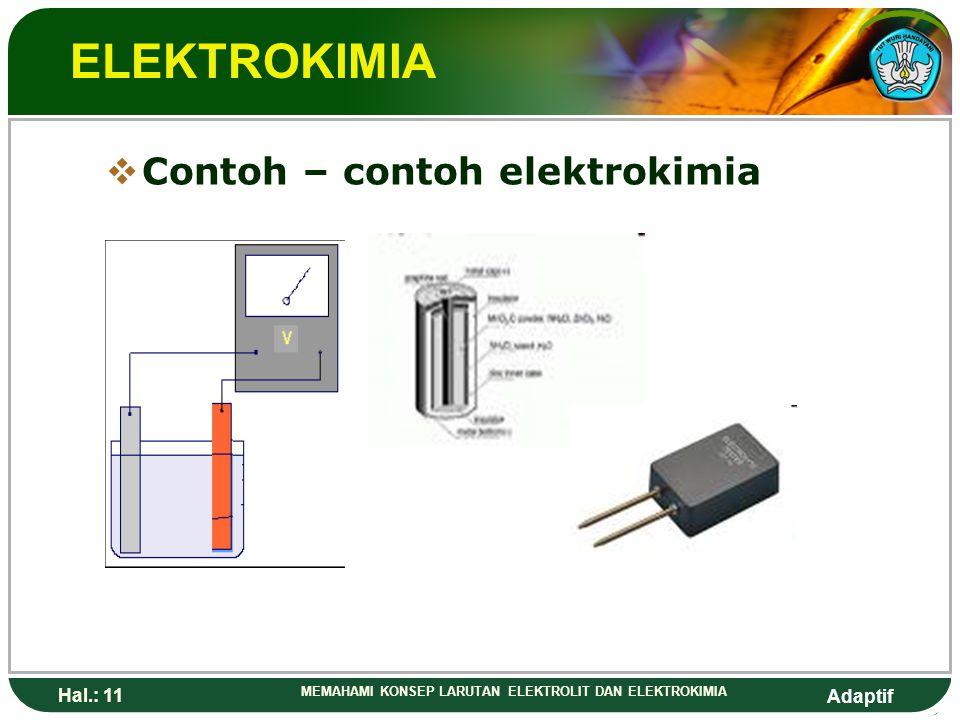 Adaptif Hal.: 10 MEMAHAMI KONSEP LARUTAN ELEKTROLIT DAN ELEKTROKIMIA ELEKTROKIMIA MMerupakan aplikasi larutan elektrolit untuk memanfaatkan energi l