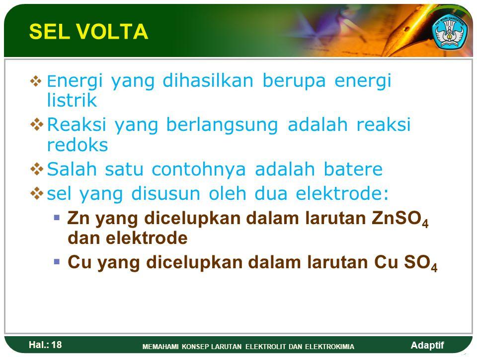 Adaptif Hal.: 17 MEMAHAMI KONSEP LARUTAN ELEKTROLIT DAN ELEKTROKIMIA PRINSIP DASAR ELEKTROKIMIA Berdasarkan tinjauan energi, sel elektrokimia dibagi m