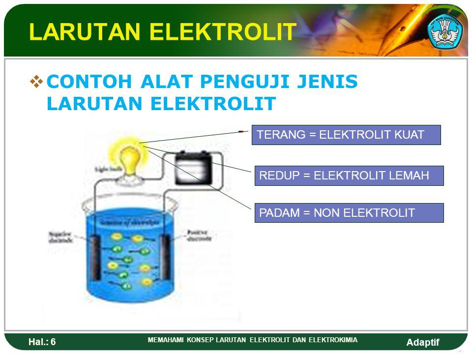 Adaptif Hal.: 5 MEMAHAMI KONSEP LARUTAN ELEKTROLIT DAN ELEKTROKIMIA LARUTAN ELEKTROLIT  Mempunyai kemampuan menghantarkan arus listrik  Berdasarkan
