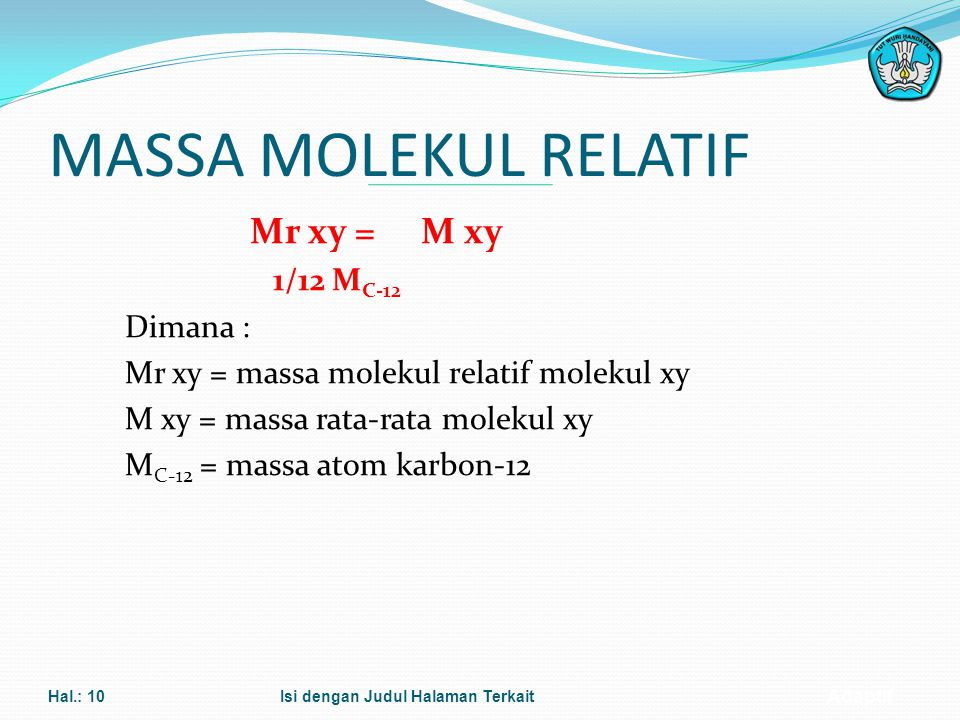 Adaptif MASSA ATOM RELATIF Standar satuan massa atom didasarkan pada massa isotop karbon-12 1 sma = 1/12 x massa atom C-12 atau massa atom C-12 = 12 s