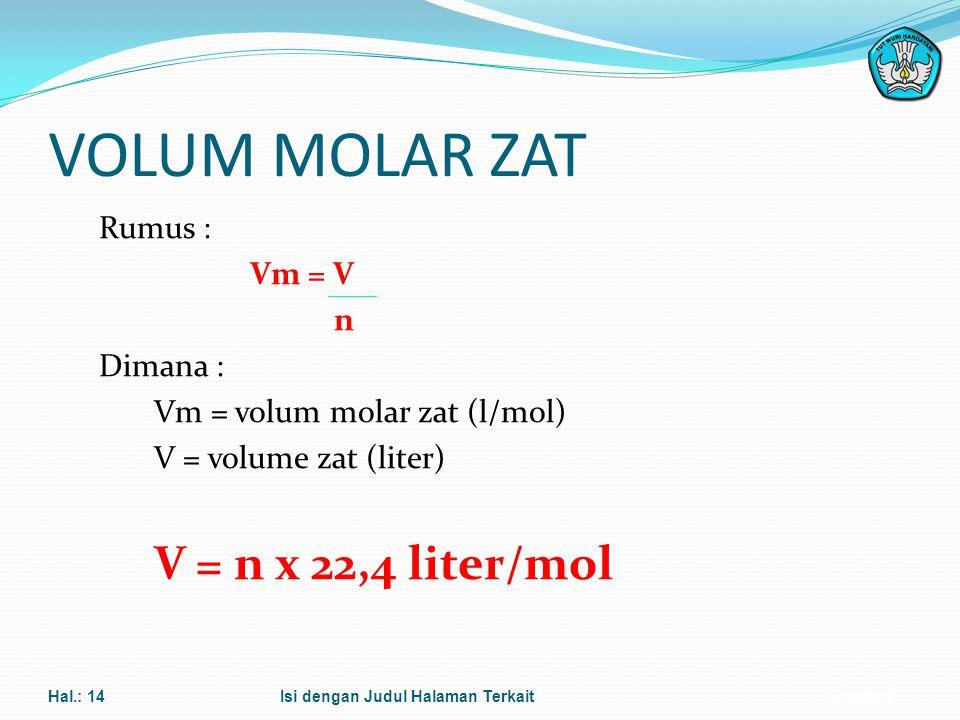Adaptif MASSA MOLAR ZAT Rumus : M m = m n Dimana : M m = massa molar zat (gr/mol) m = massa zat (gr) n = jumlah mol zat (mol) Hal.: 13Isi dengan Judul