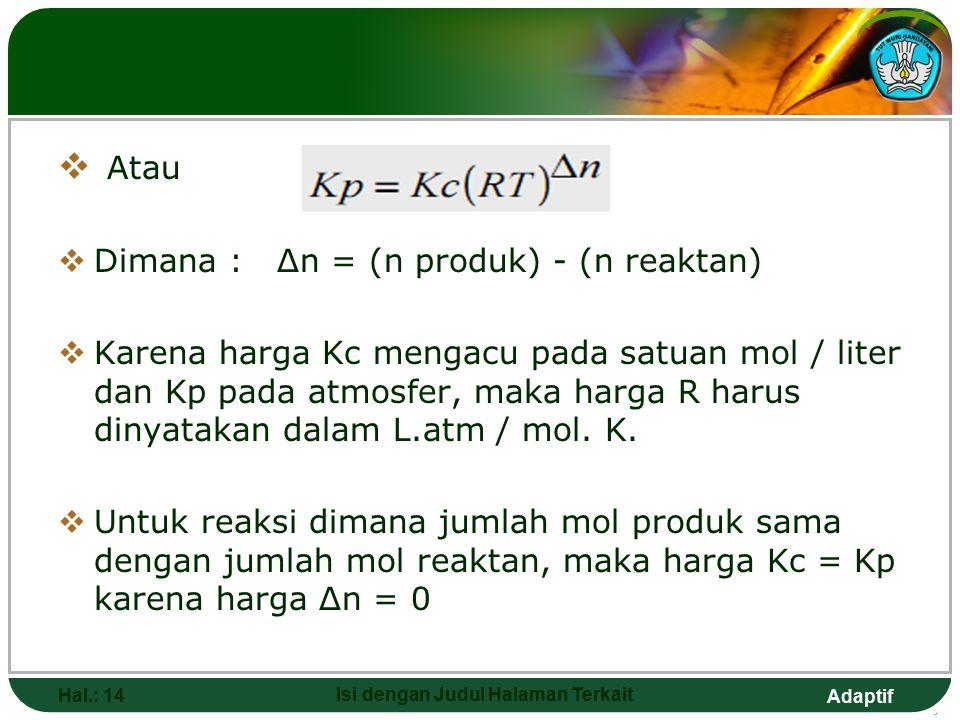 Adaptif Hal.: 13 Isi dengan Judul Halaman Terkait  Substitusikan P/RT untuk n/V dalam pernyataan Kc untuk persamaan diatas memberikan hubungan antara