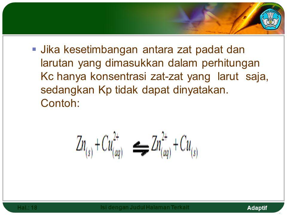 Adaptif KESETIMBANGAN HETEROGEN Hal.: 17 Isi dengan Judul Halaman Terkait  Yang harus diperhatikan pada kesetimbangan heterogen yang berhubungan deng