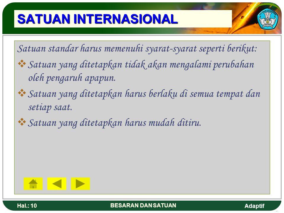 Adaptif Hal.: 10 BESARAN DAN SATUAN SATUAN INTERNASIONAL Satuan standar harus memenuhi syarat-syarat seperti berikut:  Satuan yang ditetapkan tidak a