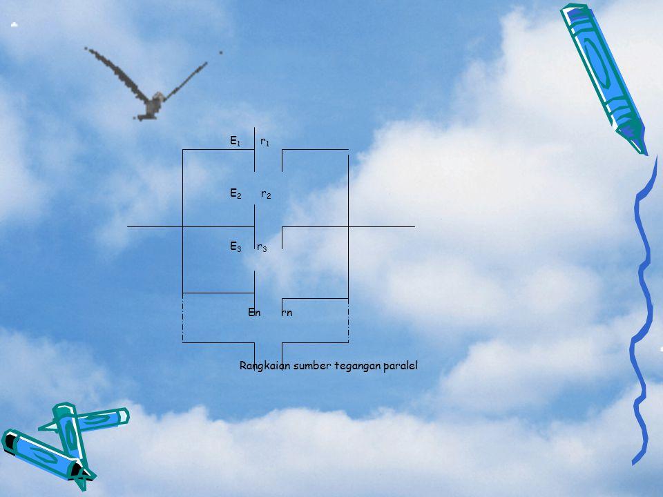 E 1 r 1 E 2 r 2 E 3 r 3 Enrn Rangkaian sumber tegangan paralel