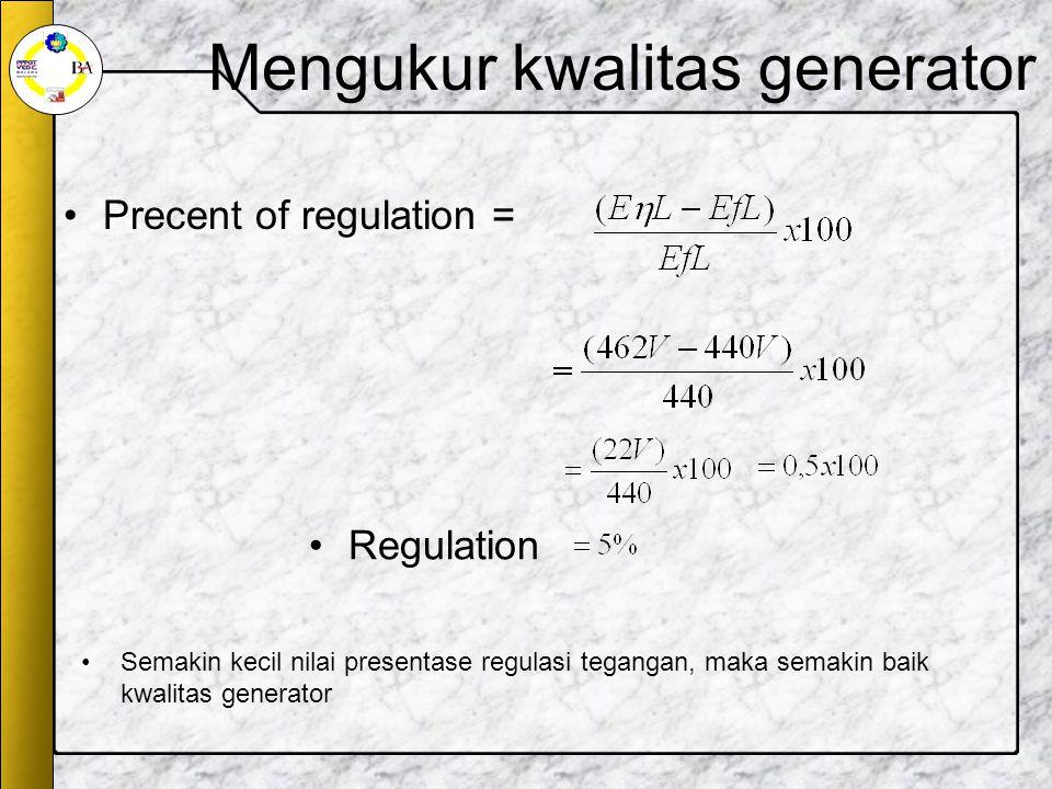 Mengukur kwalitas generator Precent of regulation = Regulation Semakin kecil nilai presentase regulasi tegangan, maka semakin baik kwalitas generator