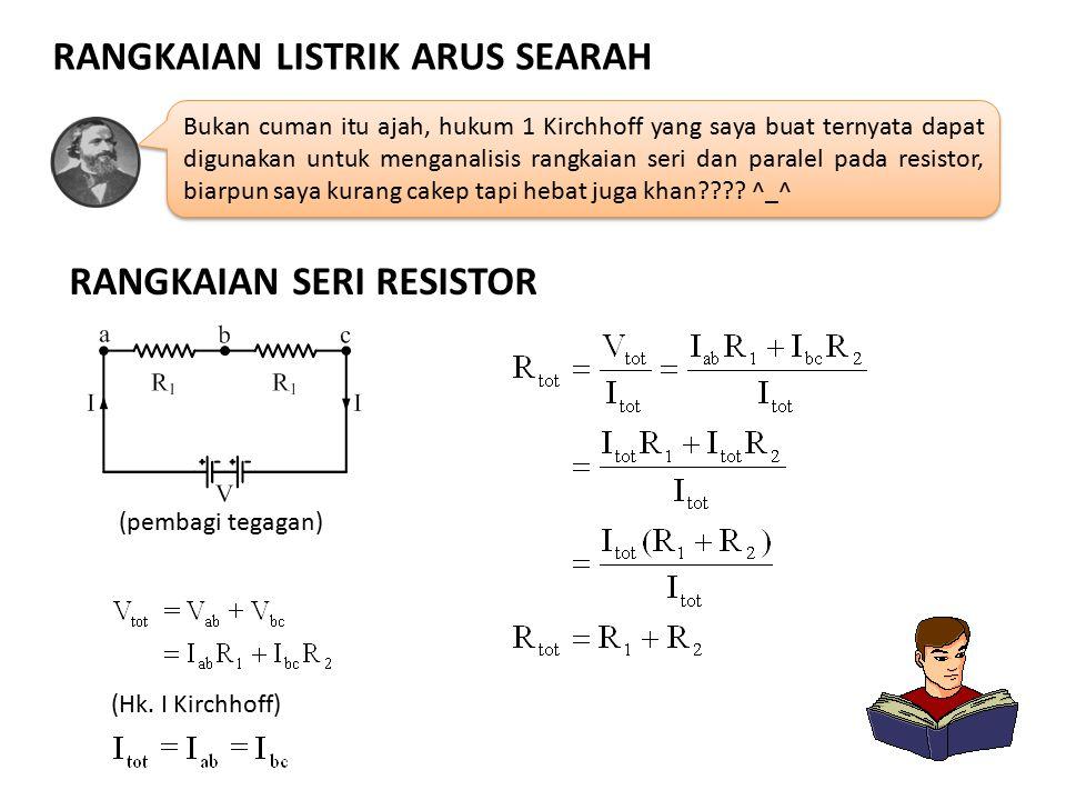 RANGKAIAN LISTRIK ARUS SEARAH Bukan cuman itu ajah, hukum 1 Kirchhoff yang saya buat ternyata dapat digunakan untuk menganalisis rangkaian seri dan pa