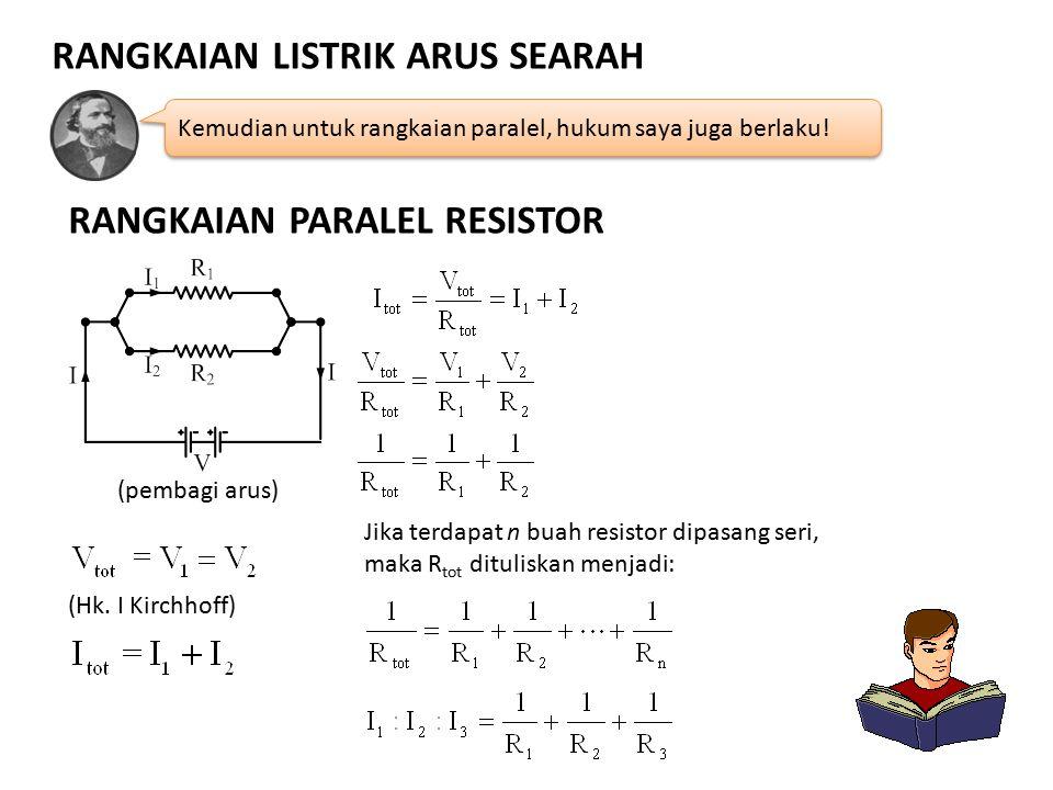 RANGKAIAN LISTRIK ARUS SEARAH Kemudian untuk rangkaian paralel, hukum saya juga berlaku! RANGKAIAN PARALEL RESISTOR (pembagi arus) (Hk. I Kirchhoff) J