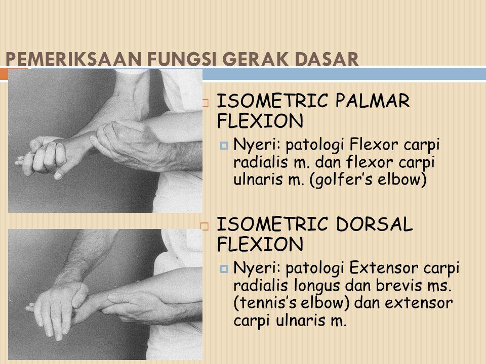 PEMERIKSAAN FUNGSI GERAK DASAR  ISOMETRIC PALMAR FLEXION  Nyeri: patologi Flexor carpi radialis m. dan flexor carpi ulnaris m. (golfer's elbow)  IS