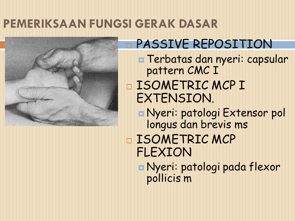 PEMERIKSAAN FUNGSI GERAK DASAR  PASSIVE REPOSITION  Terbatas dan nyeri: capsular pattern CMC I  ISOMETRIC MCP I EXTENSION.