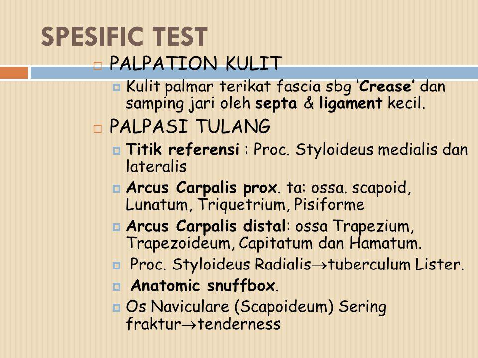 SPESIFIC TEST  PALPATION KULIT  Kulit palmar terikat fascia sbg 'Crease' dan samping jari oleh septa & ligament kecil.